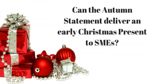 Can the Autumn Statement deliver some early Christmas presents for SME Businesses?