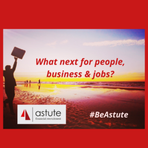 What next for people, business and jobs? An article by Mary Maguire, MD of Astute Recruitment Ltd