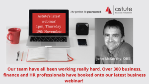 Over 300 finance and business professionals have booked onto Astute Recruitment Ltd's latest business webinar with John McCarthy, OBE