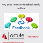 Why good interview feedback really matters. Interview tips from Astute Recruitment