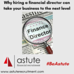 So you think your business doesn't need a finance director? At Astute Recruitment Ltd highlight how an FD can take your SME business to the next level