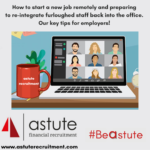 How to start a new job remotely and prepare to re-instate your staff back to work. Astute tips from Astute Recruitment Ltd
