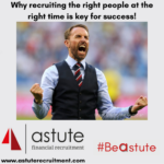 Astute Recruitment Ltd examine why recruiting the right people at the right time is key for success