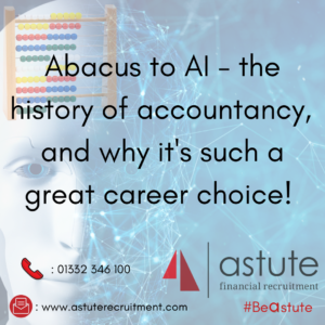 Abacus to AI - the history of accountancy and why it's such a great career choice according to Astute Recruitment Ltd!